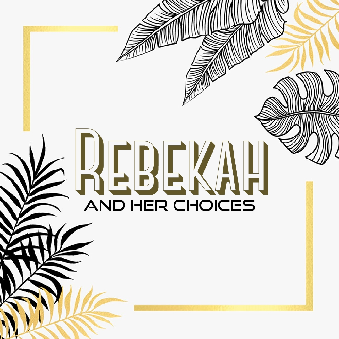 The Choices of Rebekah
